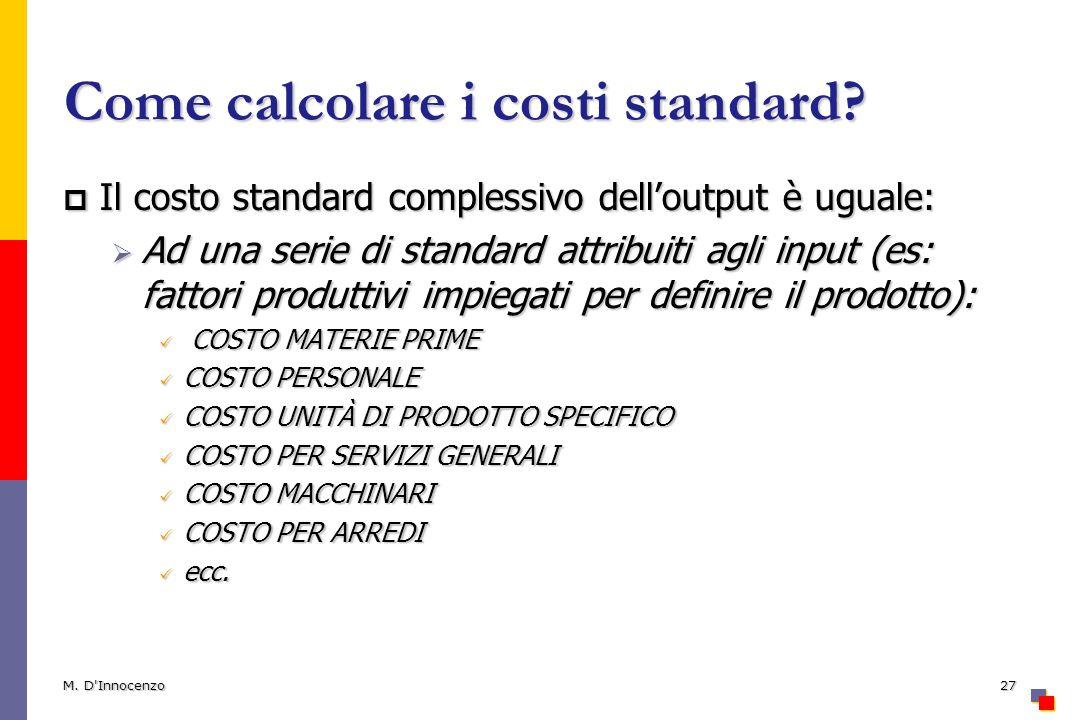 Come calcolare i costi standard? Il costo standard complessivo delloutput è uguale: Il costo standard complessivo delloutput è uguale: Ad una serie di