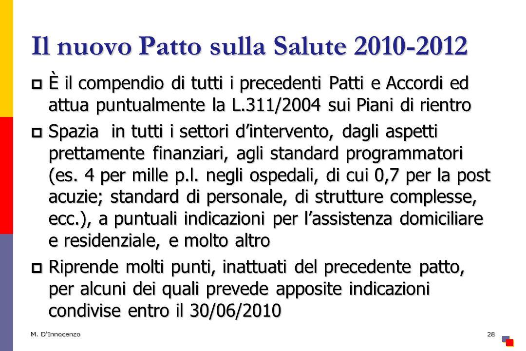 Il nuovo Patto sulla Salute 2010-2012 È il compendio di tutti i precedenti Patti e Accordi ed attua puntualmente la L.311/2004 sui Piani di rientro È