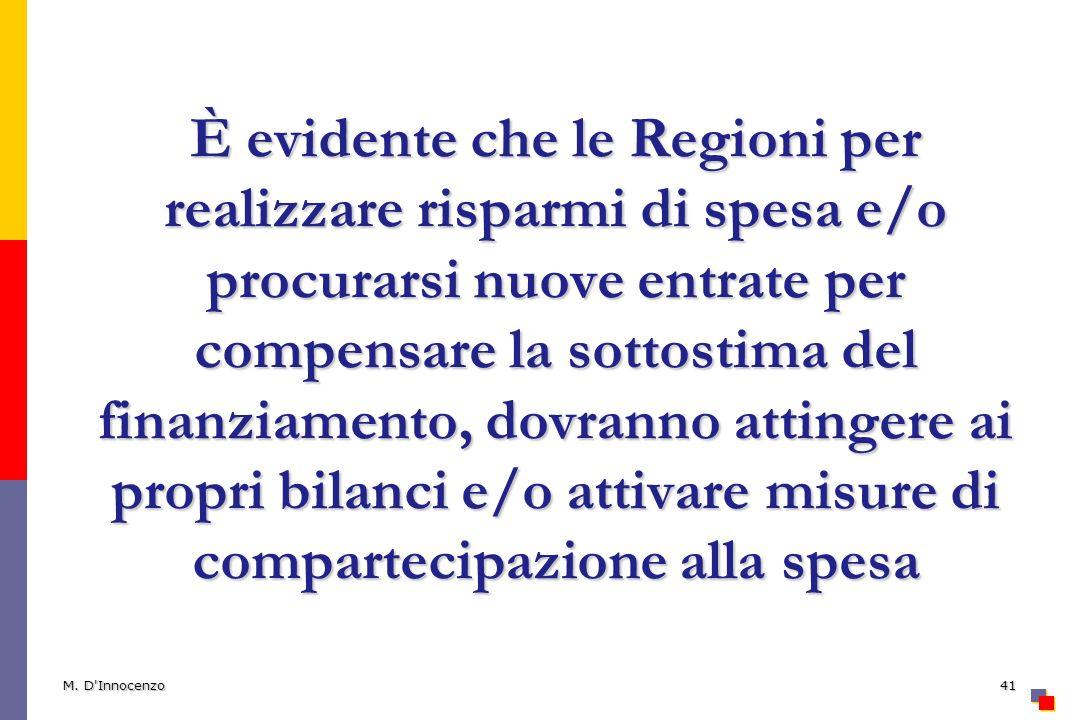 È evidente che le Regioni per realizzare risparmi di spesa e/o procurarsi nuove entrate per compensare la sottostima del finanziamento, dovranno attingere ai propri bilanci e/o attivare misure di compartecipazione alla spesa M.