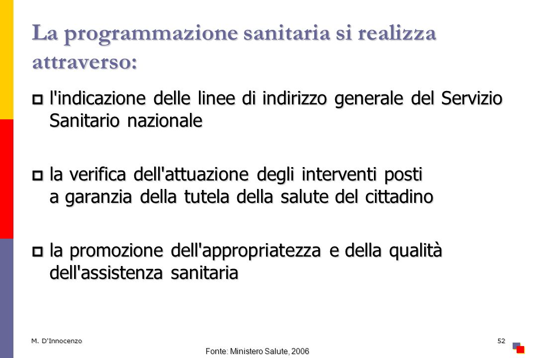 M. D'Innocenzo52 La programmazione sanitaria si realizza attraverso: l'indicazione delle linee di indirizzo generale del Servizio Sanitario nazionale
