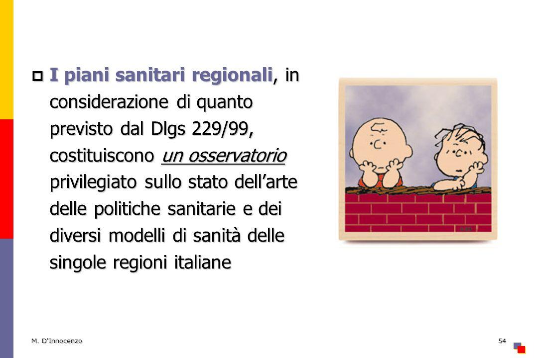 M. D'Innocenzo54 I piani sanitari regionali, in considerazione di quanto previsto dal Dlgs 229/99, costituiscono un osservatorio privilegiato sullo st