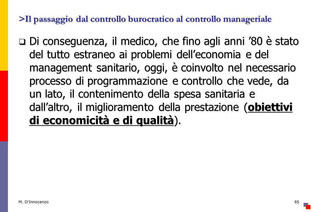 >Il passaggio dal controllo burocratico al controllo manageriale Di conseguenza, il medico, che fino agli anni 80 è stato del tutto estraneo ai proble