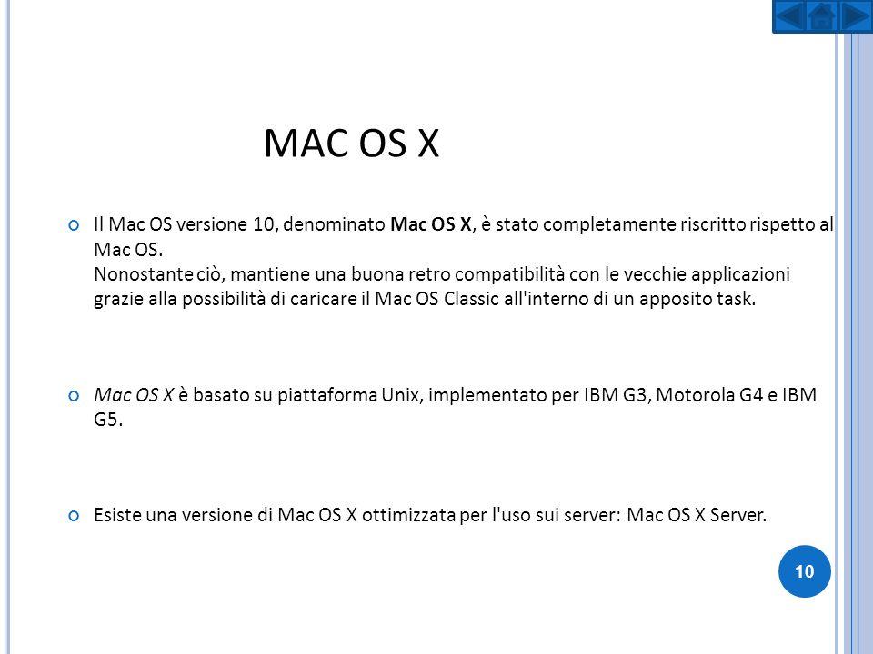 MAC OS X Il Mac OS versione 10, denominato Mac OS X, è stato completamente riscritto rispetto al Mac OS. Nonostante ciò, mantiene una buona retro comp