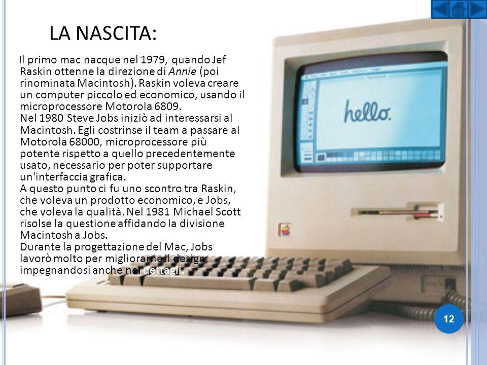 LA NASCITA : Il primo mac nacque nel 1979, quando Jef Raskin ottenne la direzione di Annie (poi rinominata Macintosh). Raskin voleva creare un compute