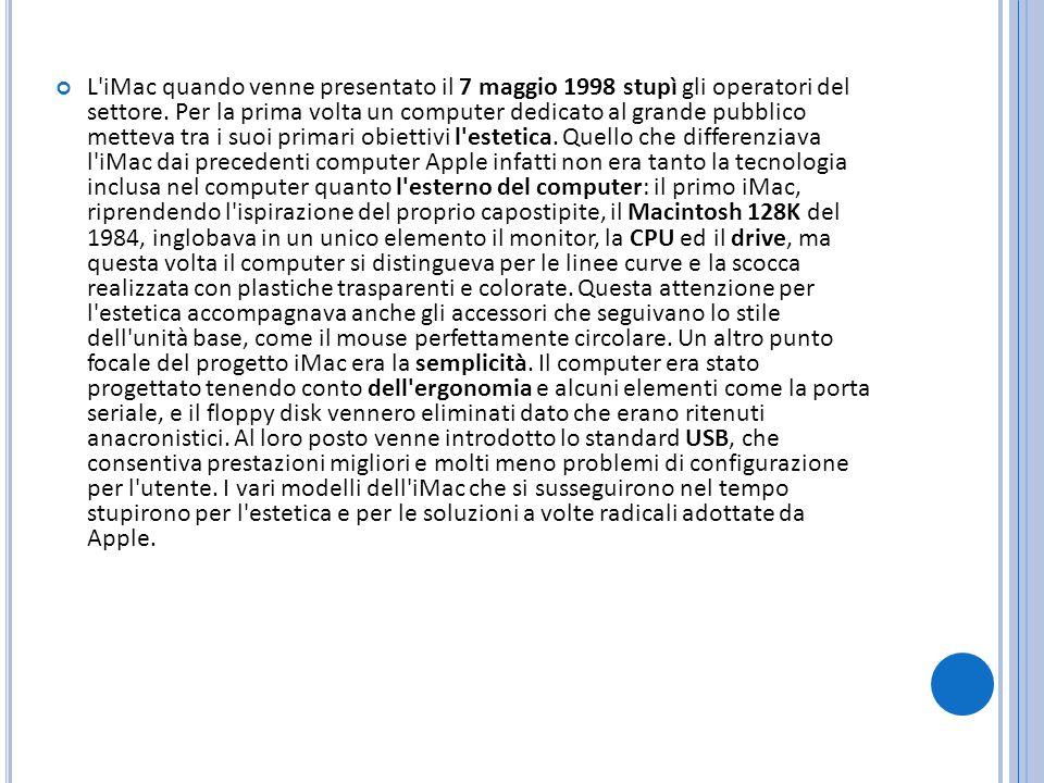 Modello iMac Anno/mese di introduzione Versione/i Mac OS Colore Velocità del processore Caratteristiche distintive iMac (Rev A)1998-08Mac OS 8.1Bondi Blue233MHz Vassoio di caricamento CD- ROM, 2MB di VRAM.