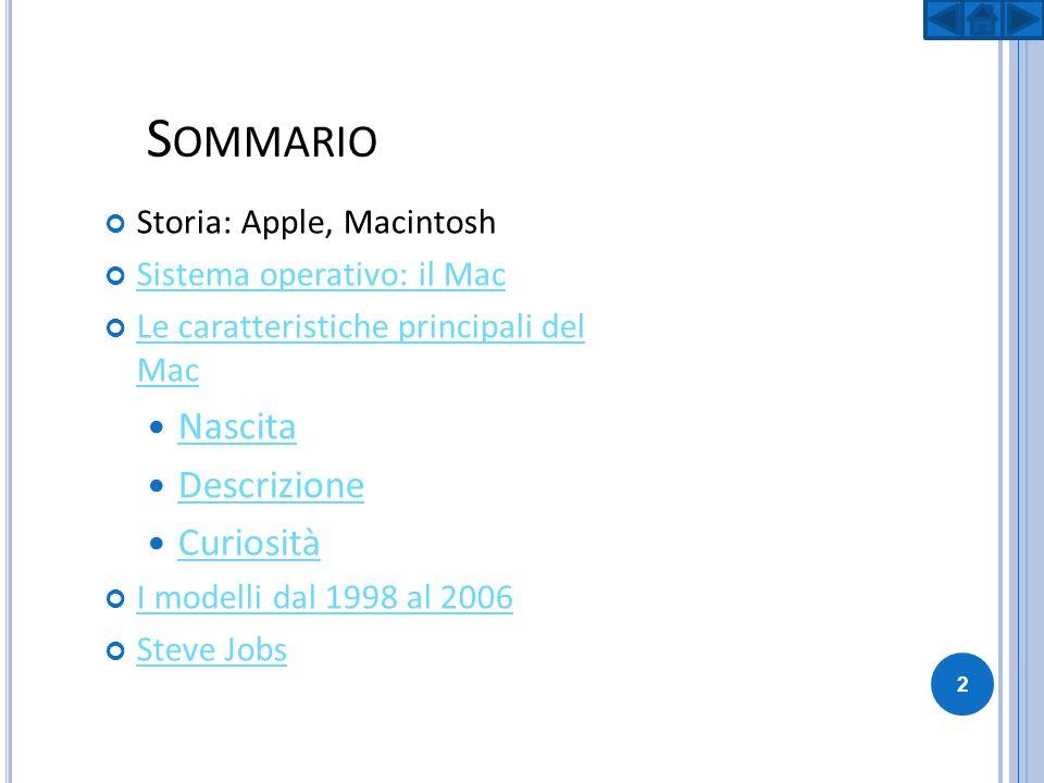 S OMMARIO Storia: Apple, Macintosh Sistema operativo: il Mac Le caratteristiche principali del Mac Le caratteristiche principali del Mac Nascita Descr