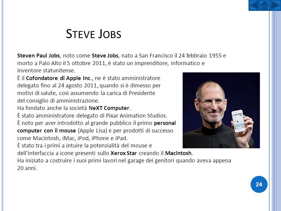 S TEVE J OBS Steven Paul Jobs, noto come Steve Jobs, nato a San Francisco il 24 febbraio 1955 e morto a Palo Alto il 5 ottobre 2011, è stato un impren