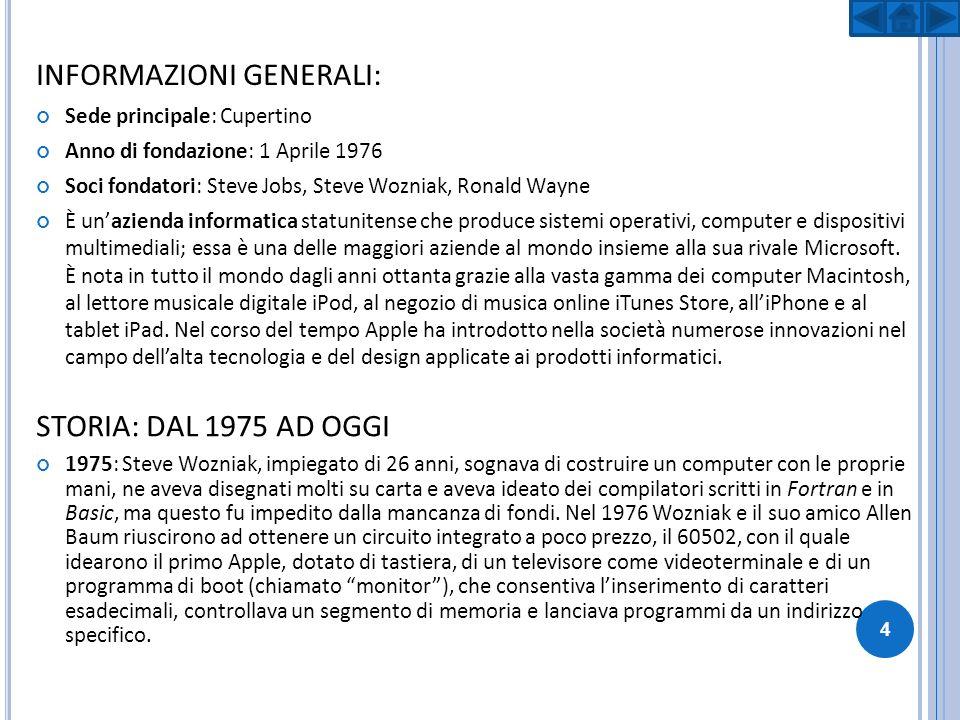 INFORMAZIONI GENERALI: Sede principale: Cupertino Anno di fondazione: 1 Aprile 1976 Soci fondatori: Steve Jobs, Steve Wozniak, Ronald Wayne È unaziend