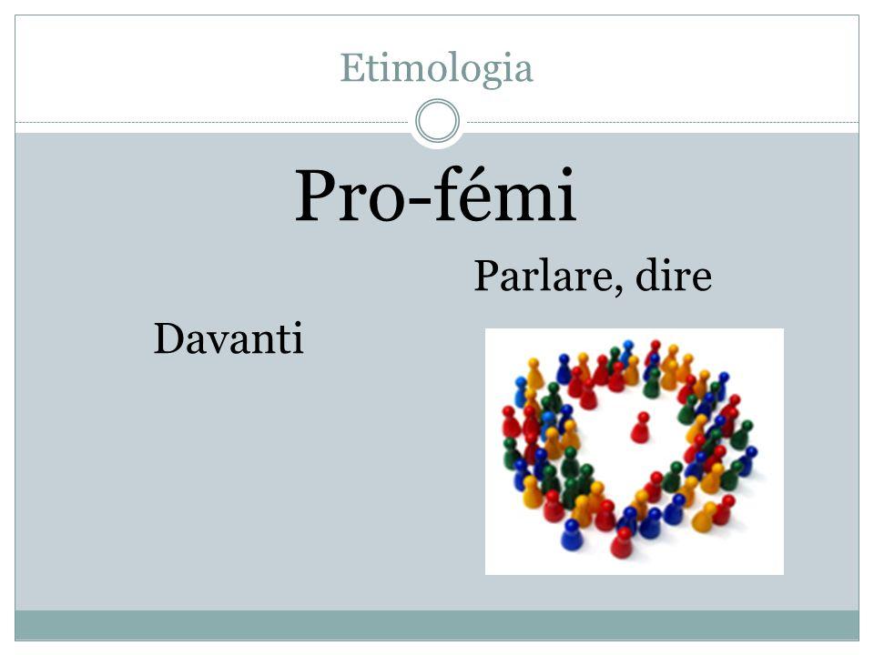 Etimologia Pro-fémi Parlare, dire Davanti