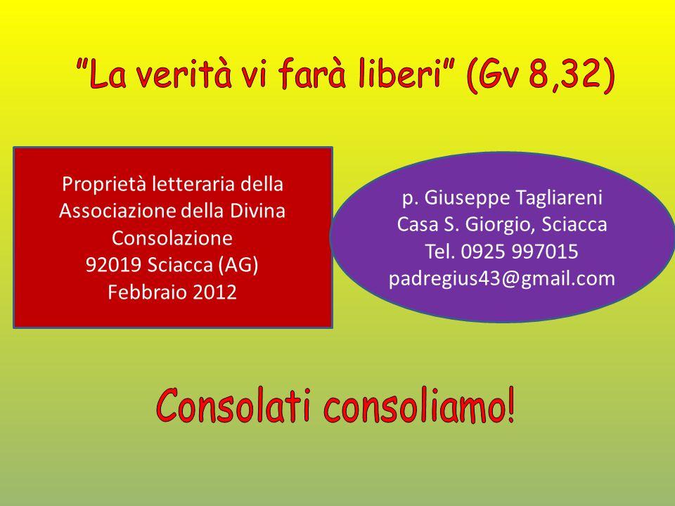 Proprietà letteraria della Associazione della Divina Consolazione 92019 Sciacca (AG) Febbraio 2012 p. Giuseppe Tagliareni Casa S. Giorgio, Sciacca Tel