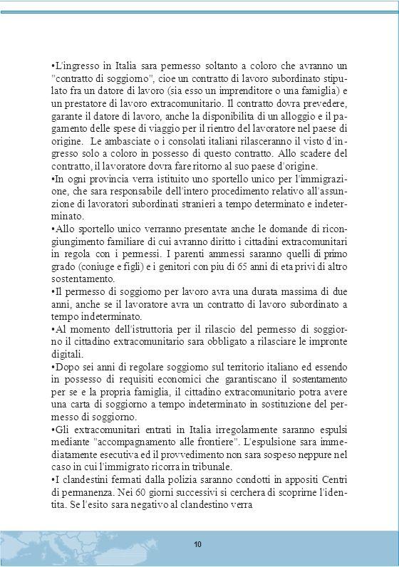 L ingresso in Italia sara permesso soltanto a coloro che avranno un contratto di soggiorno , cioe un contratto di lavoro subordinato stipu- lato fra un datore di lavoro (sia esso un imprenditore o una famiglia) e un prestatore di lavoro extracomunitario.