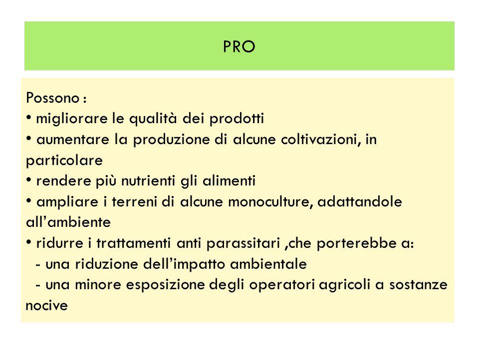 PRO Possono : migliorare le qualità dei prodotti aumentare la produzione di alcune coltivazioni, in particolare rendere più nutrienti gli alimenti amp