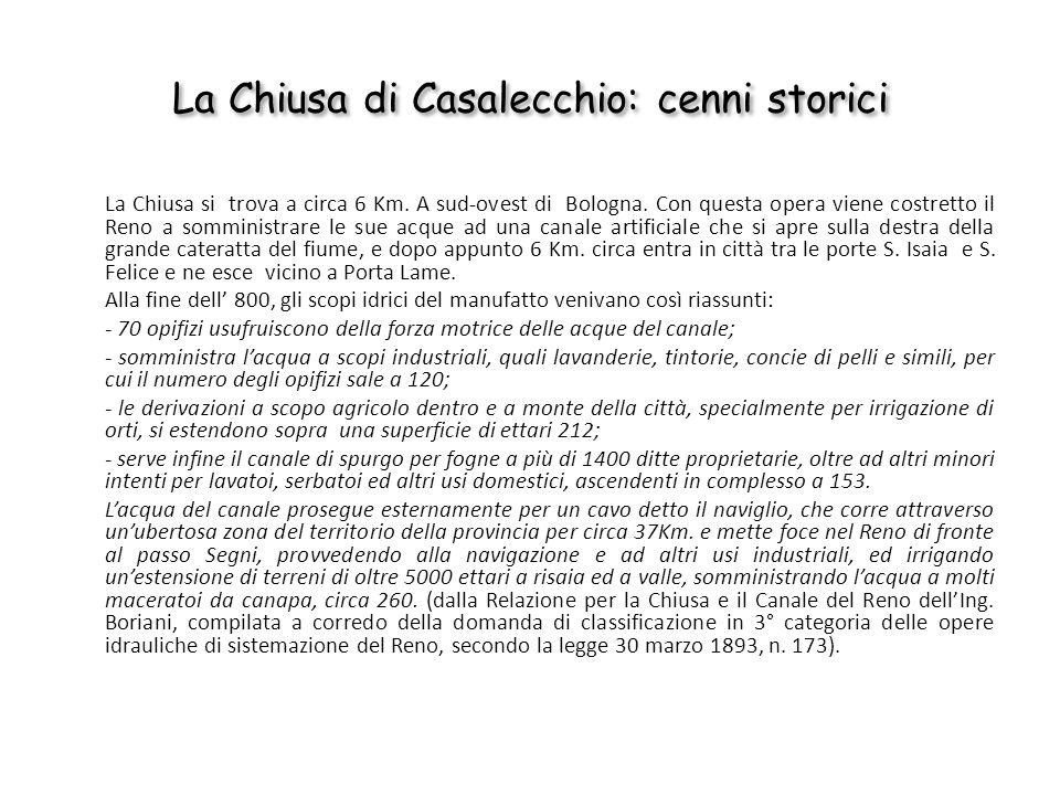 La Chiusa di Casalecchio: cenni storici La Chiusa si trova a circa 6 Km. A sud-ovest di Bologna. Con questa opera viene costretto il Reno a somministr