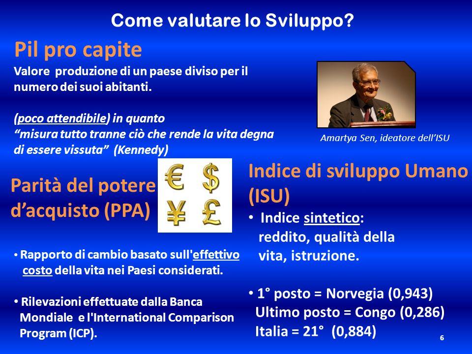 6 Indice di sviluppo Umano (ISU) Indice sintetico: reddito, qualità della vita, istruzione. 1° posto = Norvegia (0,943) Ultimo posto = Congo (0,286) I