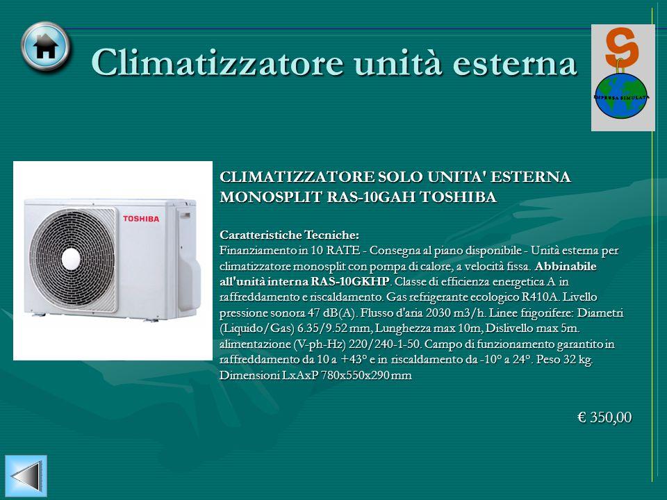 Climatizzatore unità esterna CLIMATIZZATORE SOLO UNITA' ESTERNA MONOSPLIT RAS-10GAH TOSHIBA Caratteristiche Tecniche: Finanziamento in 10 RATE - Conse