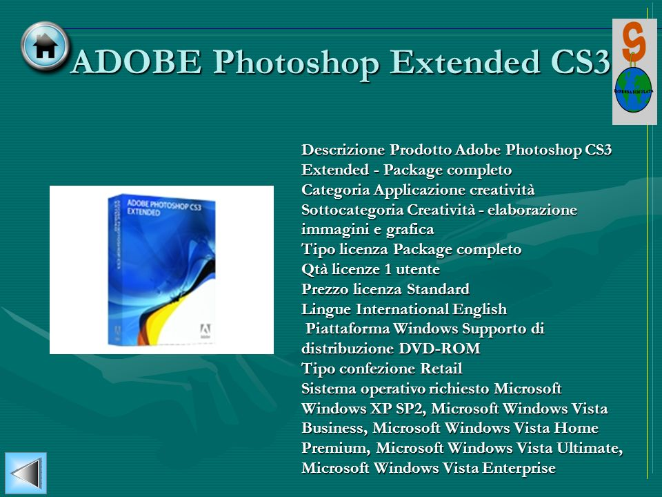 ADOBE Photoshop Extended CS3 ADOBE Photoshop Extended CS3 Descrizione Prodotto Adobe Photoshop CS3 Extended - Package completo Categoria Applicazione