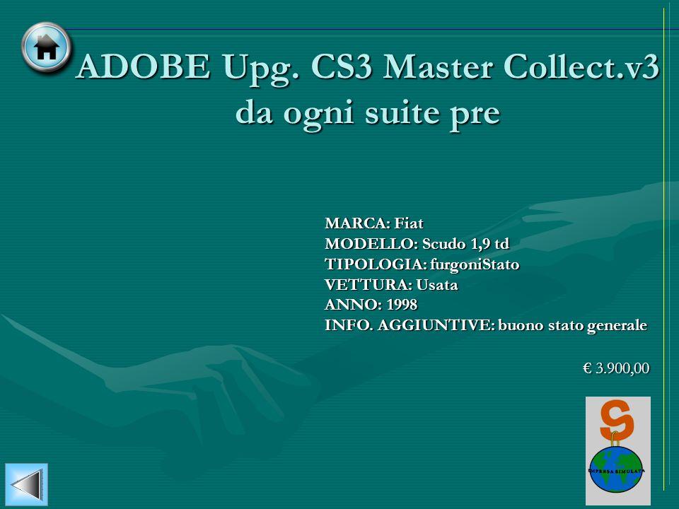 ADOBE Upg. CS3 Master Collect.v3 da ogni suite pre MARCA: Fiat MODELLO: Scudo 1,9 td TIPOLOGIA: furgoniStato VETTURA: Usata ANNO: 1998 INFO. AGGIUNTIV