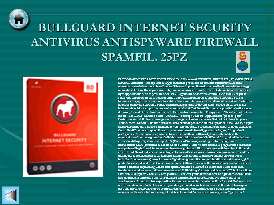 BULLGUARD INTERNET SECURITY ANTIVIRUS ANTISPYWARE FIREWALL SPAMFIL. 25PZ BULLGUARD INTERNET SECURITY OEM 25 licenze ANTIVIRUS, FIREWALL, SPAMFILTER &