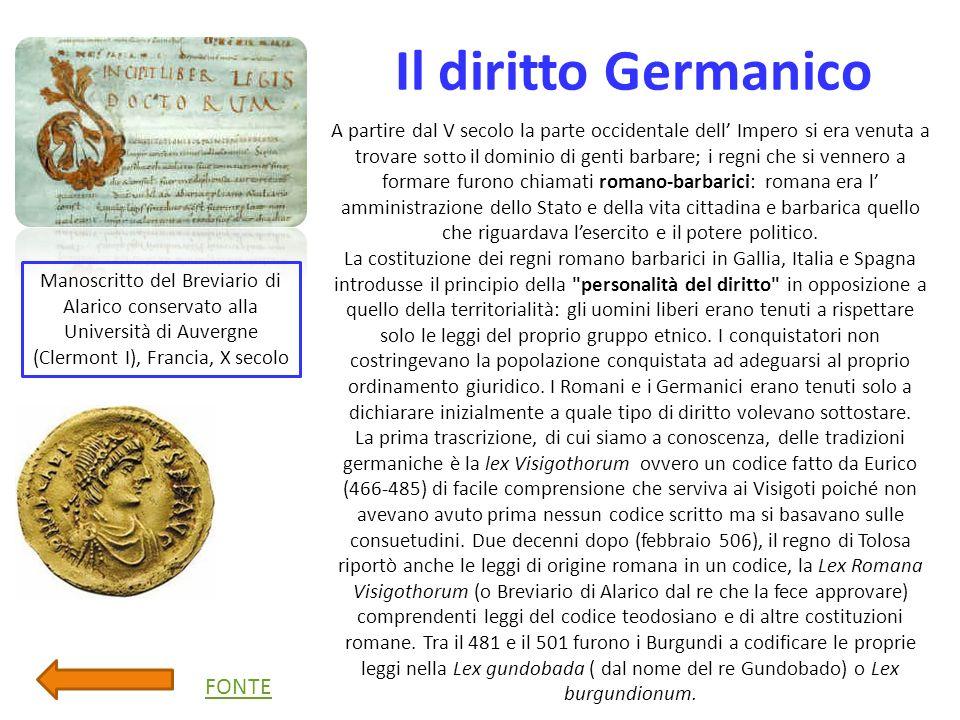 Il diritto Germanico A partire dal V secolo la parte occidentale dell Impero si era venuta a trovare sotto il dominio di genti barbare; i regni che si