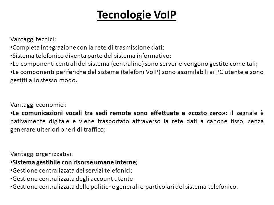 Tecnologie VoIP Vantaggi tecnici: Completa integrazione con la rete di trasmissione dati; Sistema telefonico diventa parte del sistema informativo; Le