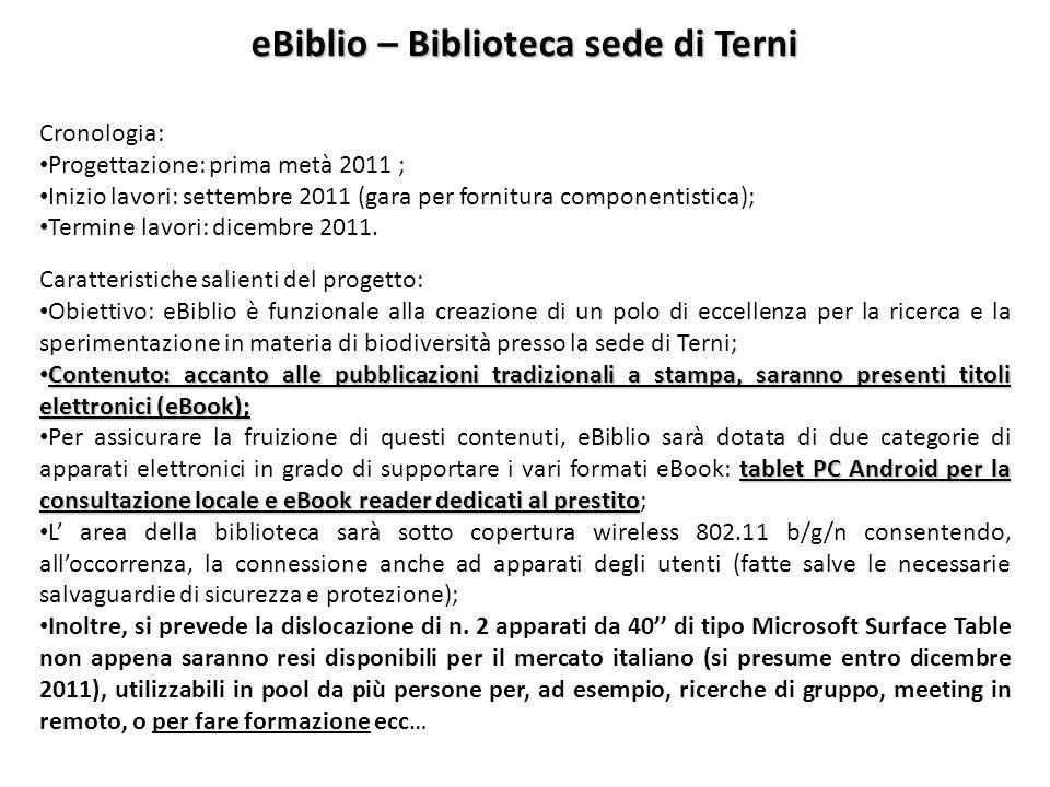 eBiblio – Biblioteca sede di Terni Cronologia: Progettazione: prima metà 2011 ; Inizio lavori: settembre 2011 (gara per fornitura componentistica); Te