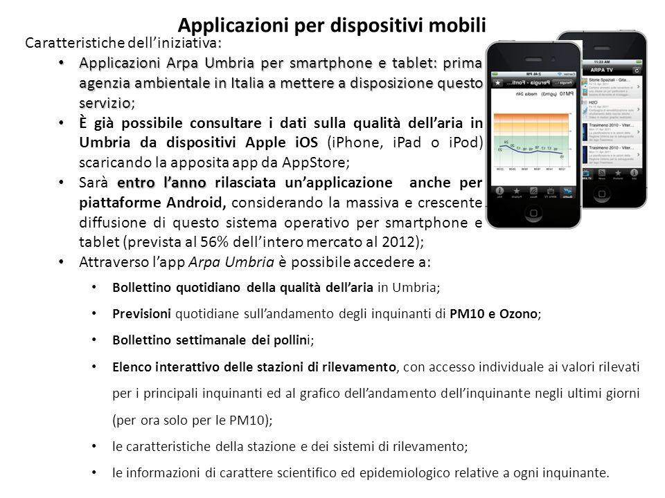 Applicazioni per dispositivi mobili Caratteristiche delliniziativa: Applicazioni Arpa Umbria per smartphone e tablet: prima agenzia ambientale in Ital