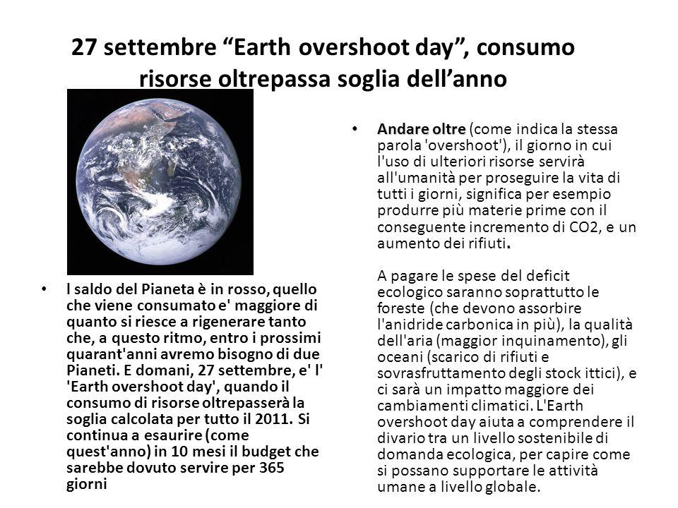 27 settembre Earth overshoot day, consumo risorse oltrepassa soglia dellanno l saldo del Pianeta è in rosso, quello che viene consumato e' maggiore di