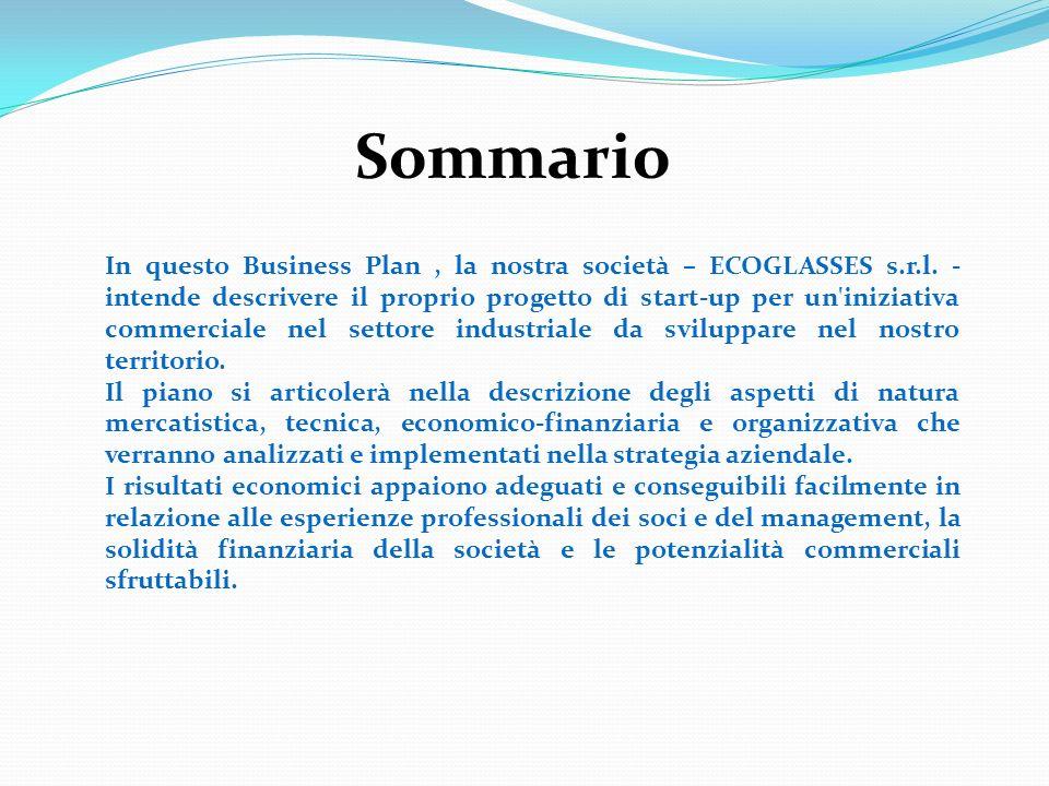 Sommario In questo Business Plan, la nostra società – ECOGLASSES s.r.l. - intende descrivere il proprio progetto di start-up per un'iniziativa commerc