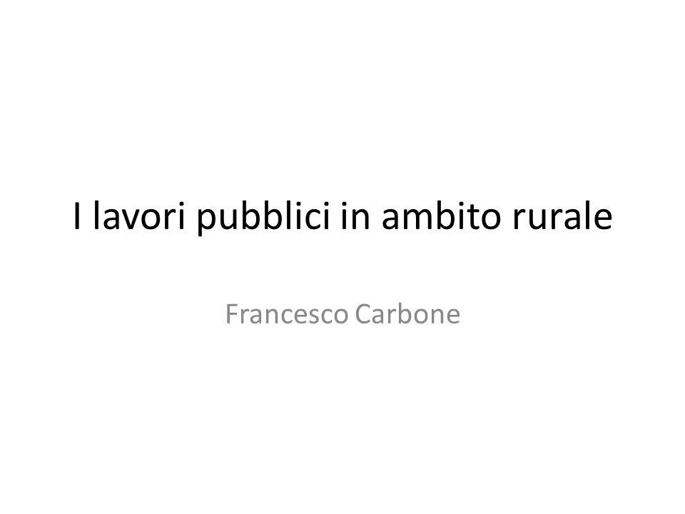 I lavori pubblici in ambito rurale Francesco Carbone