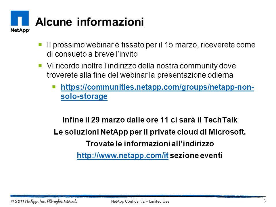 Alcune informazioni 3 NetApp Confidential – Limited Use Il prossimo webinar è fissato per il 15 marzo, riceverete come di consueto a breve linvito Vi