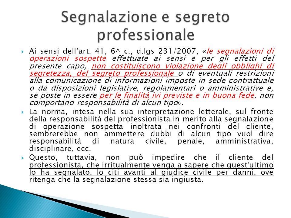 Ai sensi dellart. 41, 6^ c., d.lgs 231/2007, «le segnalazioni di operazioni sospette effettuate ai sensi e per gli effetti del presente capo, non cost