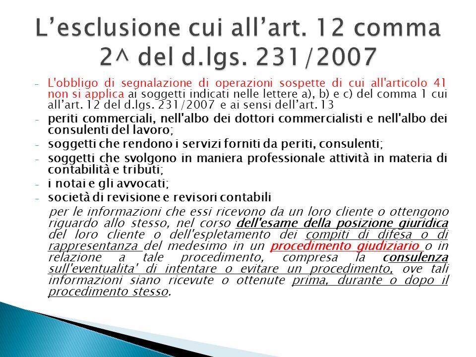 - L'obbligo di segnalazione di operazioni sospette di cui all'articolo 41 non si applica ai soggetti indicati nelle lettere a), b) e c) del comma 1 cu