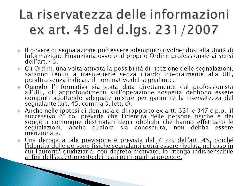 Il dovere di segnalazione può essere adempiuto rivolgendosi alla Unità di Informazione Finanziaria ovvero al proprio Ordine professionale ai sensi del