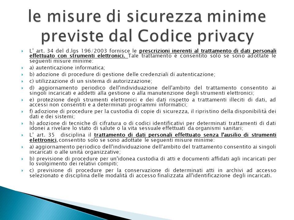 L art. 34 del d.lgs 196/2003 fornisce le prescrizioni inerenti al trattamento di dati personali effettuato con strumenti elettronici. Tale trattamento