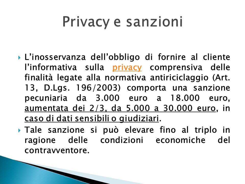 Linosservanza dellobbligo di fornire al cliente linformativa sulla privacy comprensiva delle finalità legate alla normativa antiriciclaggio (Art. 13,