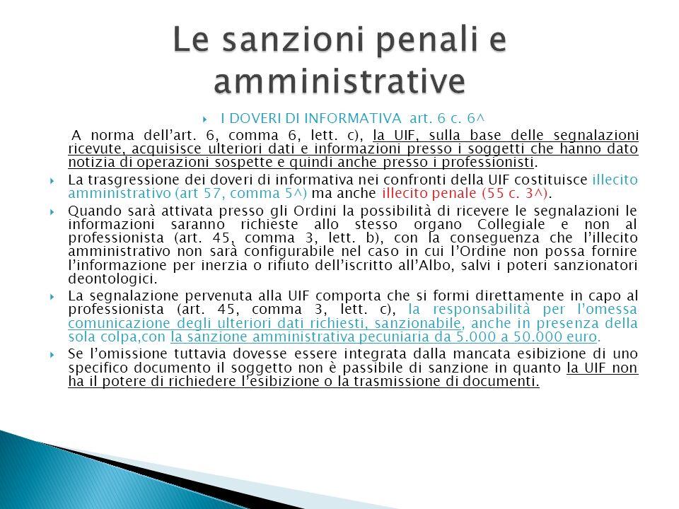 I DOVERI DI INFORMATIVA art. 6 c. 6^ A norma dellart. 6, comma 6, lett. c), la UIF, sulla base delle segnalazioni ricevute, acquisisce ulteriori dati