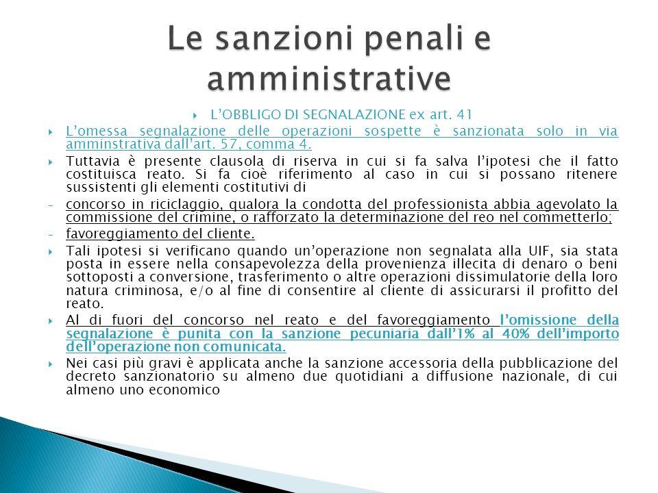 LOBBLIGO DI SEGNALAZIONE ex art. 41 Lomessa segnalazione delle operazioni sospette è sanzionata solo in via amminstrativa dallart. 57, comma 4. Tuttav