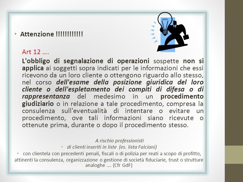 Attenzione !!!!!!!!!!!! Art 12 …. L'obbligo di segnalazione di operazioni sospette non si applica ai soggetti sopra indicati per le informazioni che e