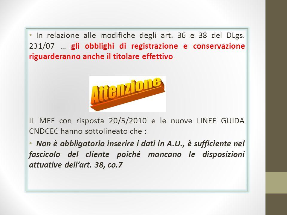 In relazione alle modifiche degli art. 36 e 38 del DLgs. 231/07 … gli obblighi di registrazione e conservazione riguarderanno anche il titolare effett