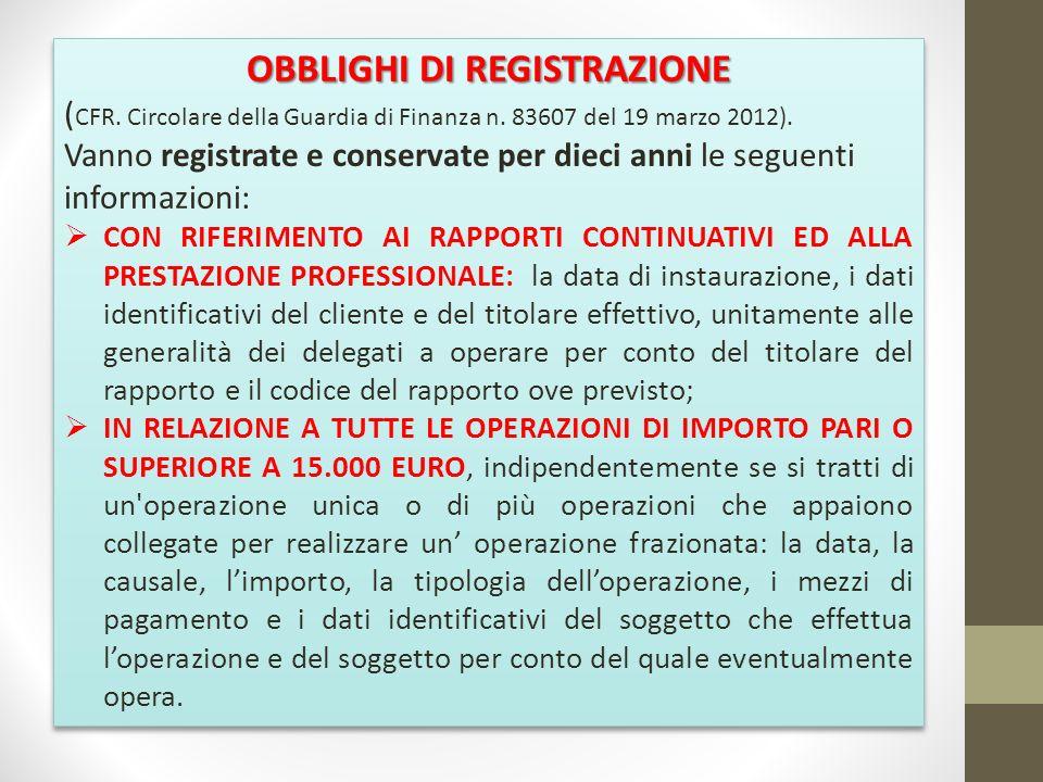 OBBLIGHI DI REGISTRAZIONE ( CFR. Circolare della Guardia di Finanza n. 83607 del 19 marzo 2012). Vanno registrate e conservate per dieci anni le segue