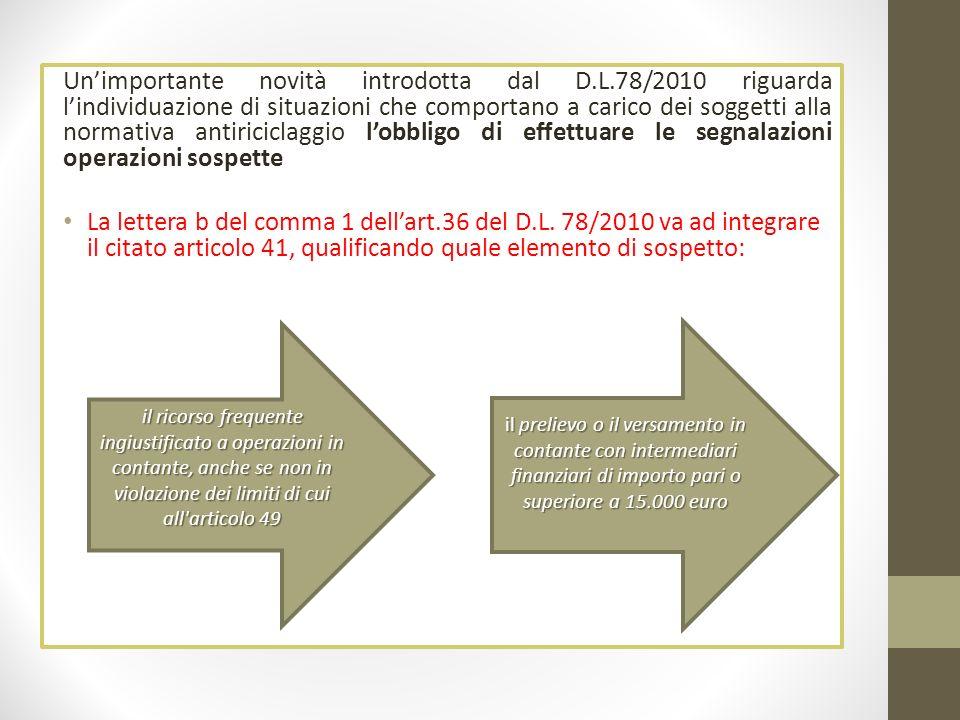 Unimportante novità introdotta dal D.L.78/2010 riguarda lindividuazione di situazioni che comportano a carico dei soggetti alla normativa antiriciclag