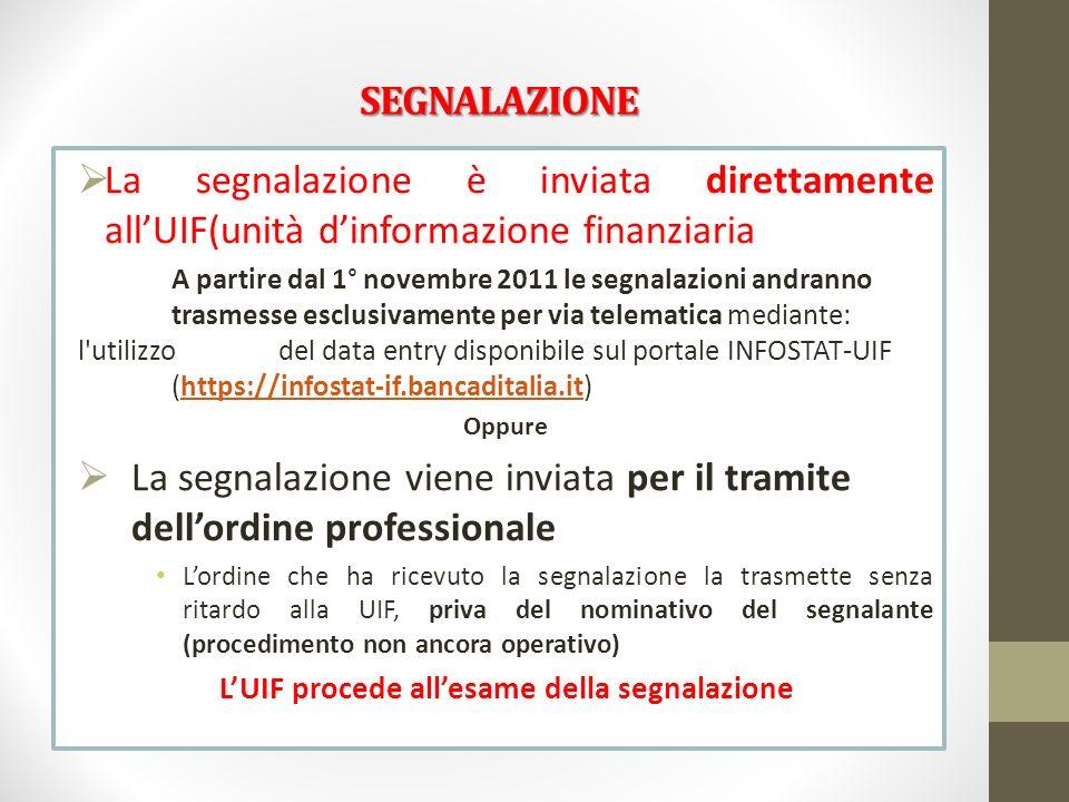 SEGNALAZIONE La segnalazione è inviata direttamente allUIF(unità dinformazione finanziaria A partire dal 1° novembre 2011 le segnalazioni andranno tra