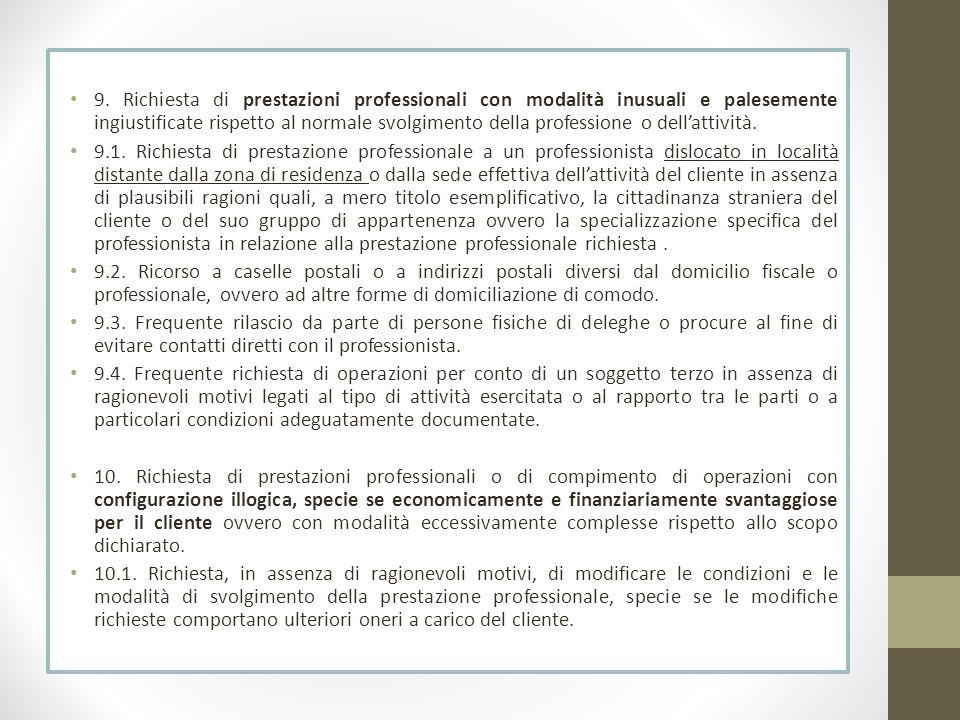 9. Richiesta di prestazioni professionali con modalità inusuali e palesemente ingiustificate rispetto al normale svolgimento della professione o della