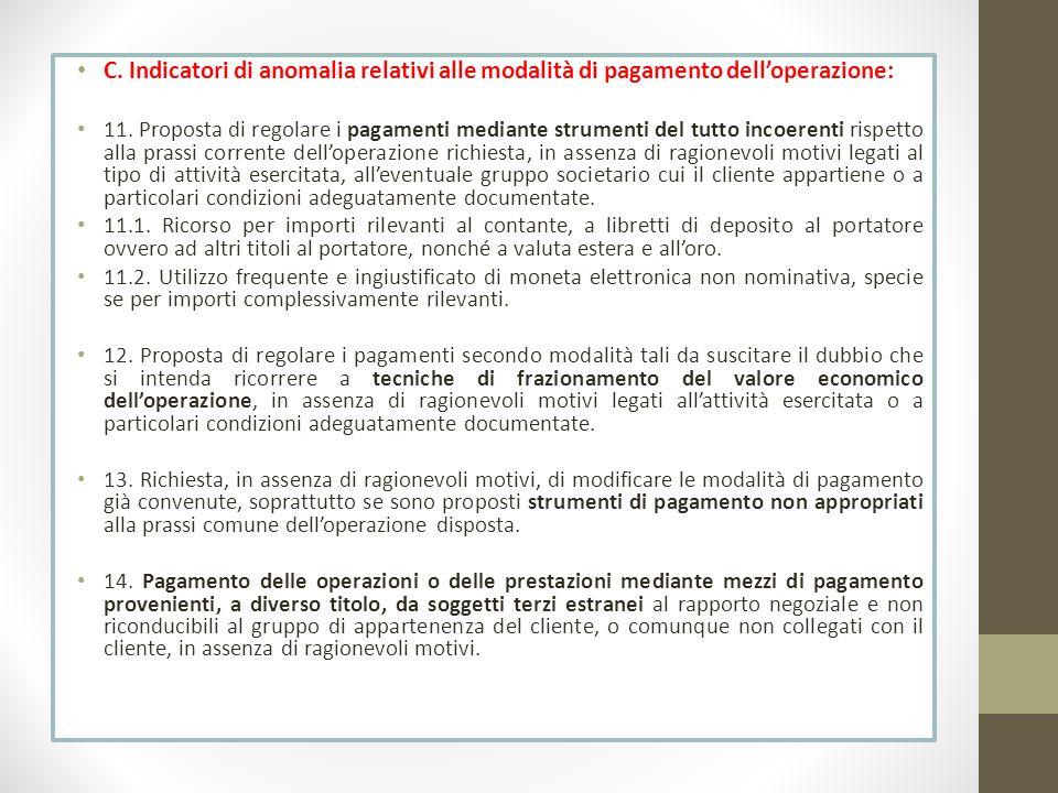 C. Indicatori di anomalia relativi alle modalità di pagamento delloperazione: 11. Proposta di regolare i pagamenti mediante strumenti del tutto incoer