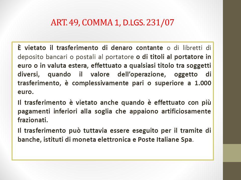 ART. 49, COMMA 1, D.LGS. 231/07 È vietato il trasferimento di denaro contante o di libretti di deposito bancari o postali al portatore o di titoli al