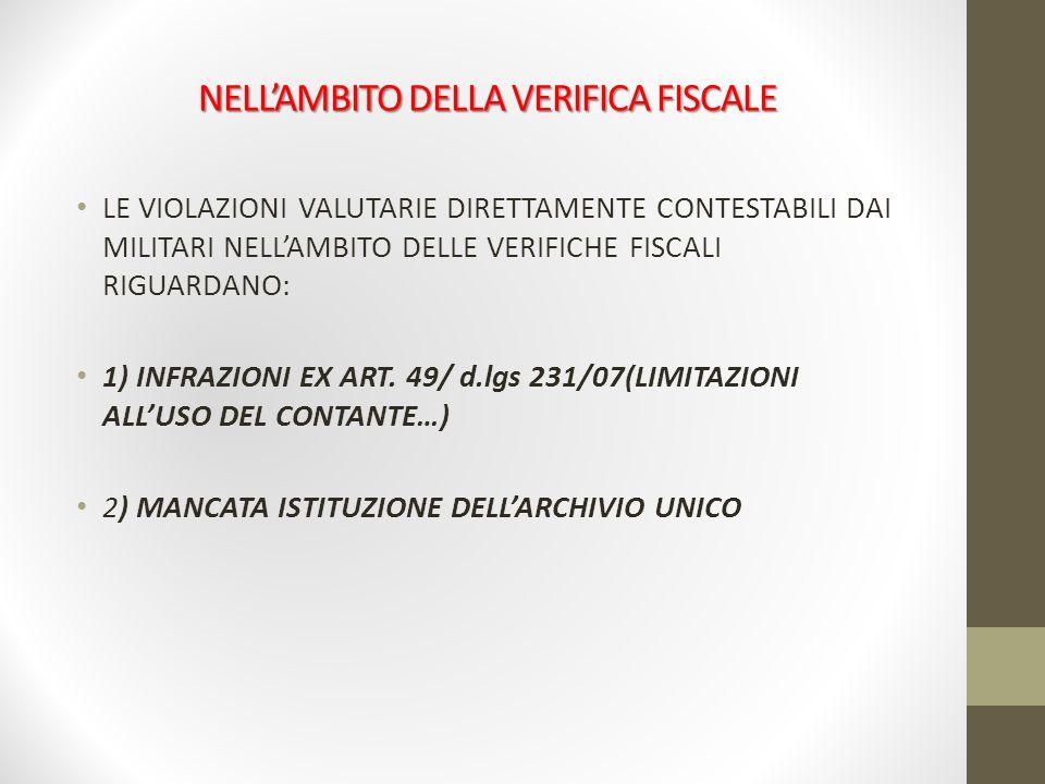 NELLAMBITO DELLA VERIFICA FISCALE LE VIOLAZIONI VALUTARIE DIRETTAMENTE CONTESTABILI DAI MILITARI NELLAMBITO DELLE VERIFICHE FISCALI RIGUARDANO: 1) INF
