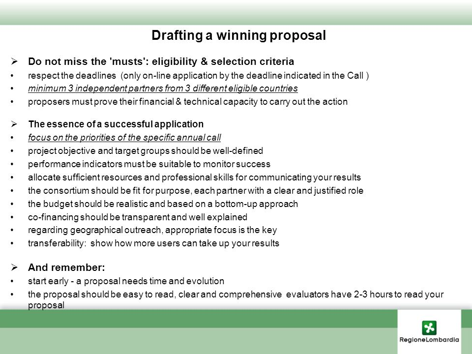 Drafting a winning proposal Do not miss the 'musts': eligibility & selection criteria respect the deadlines (only on-line application by the deadline