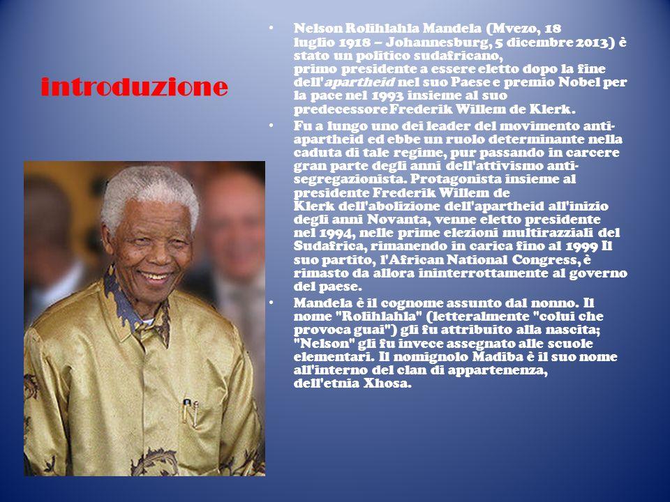 introduzione Nelson Rolihlahla Mandela (Mvezo, 18 luglio 1918 – Johannesburg, 5 dicembre 2013) è stato un politico sudafricano, primo presidente a ess
