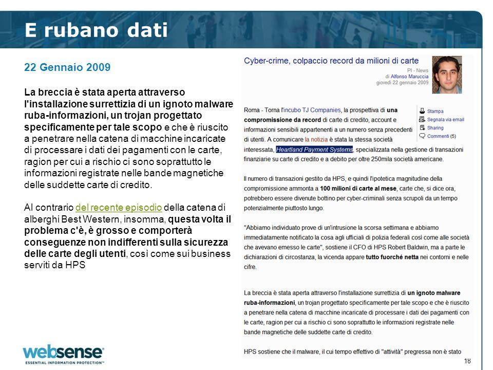 E rubano dati 22 Gennaio 2009 La breccia è stata aperta attraverso l'installazione surrettizia di un ignoto malware ruba-informazioni, un trojan proge