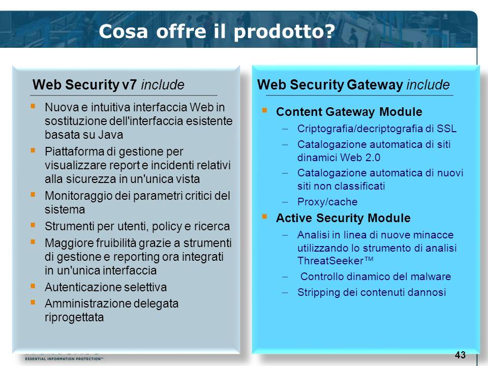 Cosa offre il prodotto? Web Security v7 include Nuova e intuitiva interfaccia Web in sostituzione dell'interfaccia esistente basata su Java Piattaform